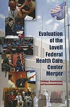 Evaluation of the Lovell Federal Health Care Center merger : findings, conclusions, and recommendations