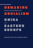 Remaking the economic institutions of socialism : China and Eastern Europe