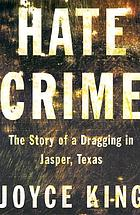 Hate crime : the story of a dragging in Jasper, Texas
