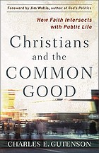 Christians and the common good : how faith intersects with public life