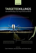 Targeted killings : law and morality in an asymmetrical world