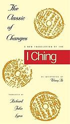The Classic of Changes : a New Translation of the I Ching as Interpreted by Wang Bi.