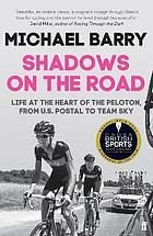 Shadows on the road : life at the heart of the peleton, from US Postal to Team Sky