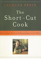 The short-cut cook : make simple meals with surprisingly little effort