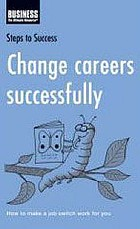 Change careers successfully : how to make a job switch work for you.