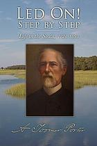 Led On! : step by step : scenes from clerical, military, educational, and plantation life in the South, 1828-1898 : an autobiography