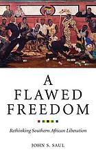 A flawed freedom : rethinking Southern African liberation