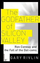 The godfather of Silicon Valley : Ron Conway and the fall of the dot-coms