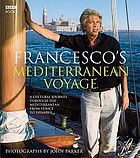 Francesco's Mediterranean : a cultural journey through the Mediterranean from Venice to Istanbul