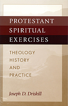 Protestant spiritual exercises : theology, history, and practice