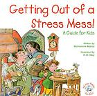 Getting out of a stress mess! : a guide for kids