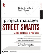 Project manager street smarts : a real world guide to PMP skills