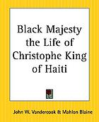 Black majesty, the life of Christophe, king of Haiti,