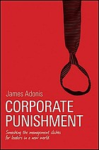 Corporate punishment : smashing the management clichés for leaders in a new world