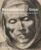 Renaissance to Goya : prints and drawings from Spain