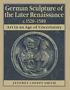 German sculpture of the later Renaissance, c. 1520-1580 : art in an age of uncertainty