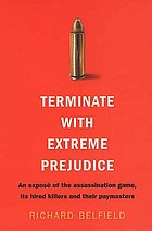 Terminate with extreme prejudice : an exposé of the assassination game, its killers and their paymasters