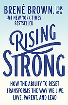 Rising Strong How the Ability to Reset Transforms the Way We Live, Love, Parent, and Lead.