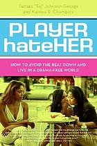 Player hateHer : how to avoid the beat down and live in drama-free world