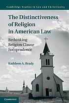 The distinctiveness of religion in American law : rethinking religious clause jurisprudence