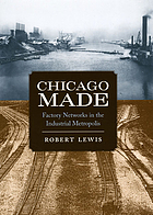 Chicago made : factory networks in the industrial metropolis