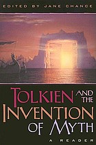 Tolkien and the invention of myth : a reader