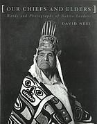 Our chiefs and elders : words and photographs of Native leaders