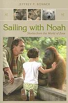 Sailing with Noah : stories from the world of zoos