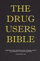 The drug users bible : harm reduction, risk mitigation, personal safety : an antidote to the war on drugs