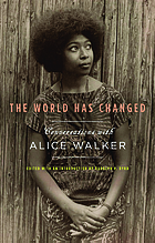 The world has changed : conversations with Alice Walker