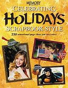 Celebrating holidays scrapbook-style : 250 sensational page ideas you can create.