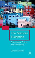 The Mexican exception : sovereignty, police, and democracy