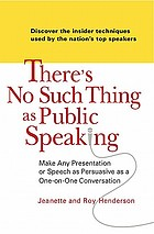 There's no such thing as public speaking : make any presentation or speech as persuasive as a one-on-oneconversation