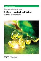 Natural product extraction : principles and applications