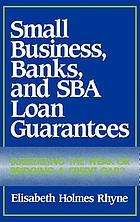 Small business, banks, and SBA loan guarantees : subsidizing the weak or bridging a credit gap?