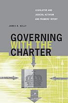 Governing with the Charter : legislative and judicial activism and framers' intent