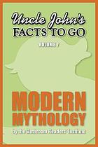 Uncle John's Facts to Go Modern Mythology.