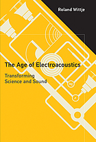 The age of electroacoustics : transforming science and sound