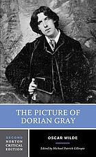 The picture of Dorian Gray : authoritative texts, backgrounds, reviews and reactions, criticism