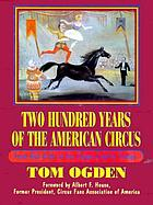 Two hundred years of the American circus : from Aba-Daba to the Zoppe-Zavatta Troupe