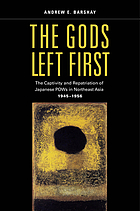 The gods left first : the captivity and repatriation of Japanese POWs in northeast Asia, 1945-1956