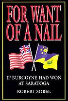 For want of a nail : if Burgoyne had won at Saratoga