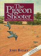 The pigeon shooter : a complete guide to modern pigeon shooting