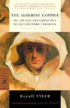 The Algerine captive, or, The life and adventures of Doctor Updike Underhill, six years a prisoner among the Algerines