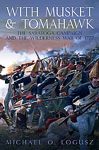 With musket and tomahawk : the Saratoga Campaign and the Wilderness War of 1777