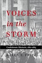 Voices in the storm : Confederate rhetoric, 1861-1865