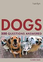 Dogs : 500 questions answered