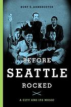 Before Seattle rocked : a city and its music