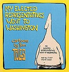 My elected representatives went to Washington : cartoons