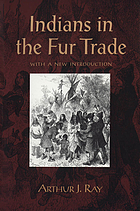 Indians in the fur trade : their role as trappers, hunters, and middlemen in the lands southwest of Hudson Bay, 1660-1870 : with a new introduction